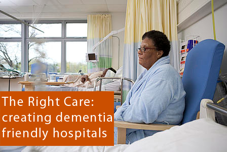 The Right Care: creating dementia friendly hospitals