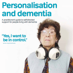 Personalisation and dementia: a practitioner's guide to self-directed support for people living with dementia
