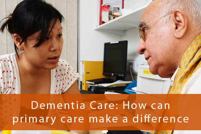 Dementia care: How can primary care make a difference