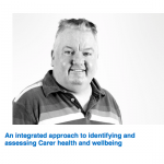 Integrated approach to identifying and assessing Carer health and wellbeing